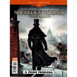 WEIRD TALES 26 - SHERLOCK HOLMES: CRIME ALLEYS - IL PRIMO PROBLEMA