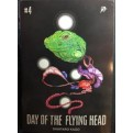 DAY OF THE FLYING HEAD 4