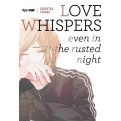 LOVE WHISPERS, EVEN IN THE RUSTED NIGHT