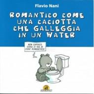 ROMANTICO COME UNA CACIOTTA CHE GALLEGGIA IN UN WATER
